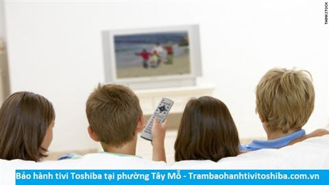 Bảo hành tivi Toshiba tại Tây Mỗ